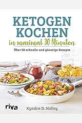 Ketogen kochen in maximal 30 Minuten: Über 50 schnelle und günstige Rezepte (German Edition) Kindle Edition