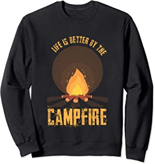 Funny Camping Bonfire Life Is Better By The Campfire Sweatshirt