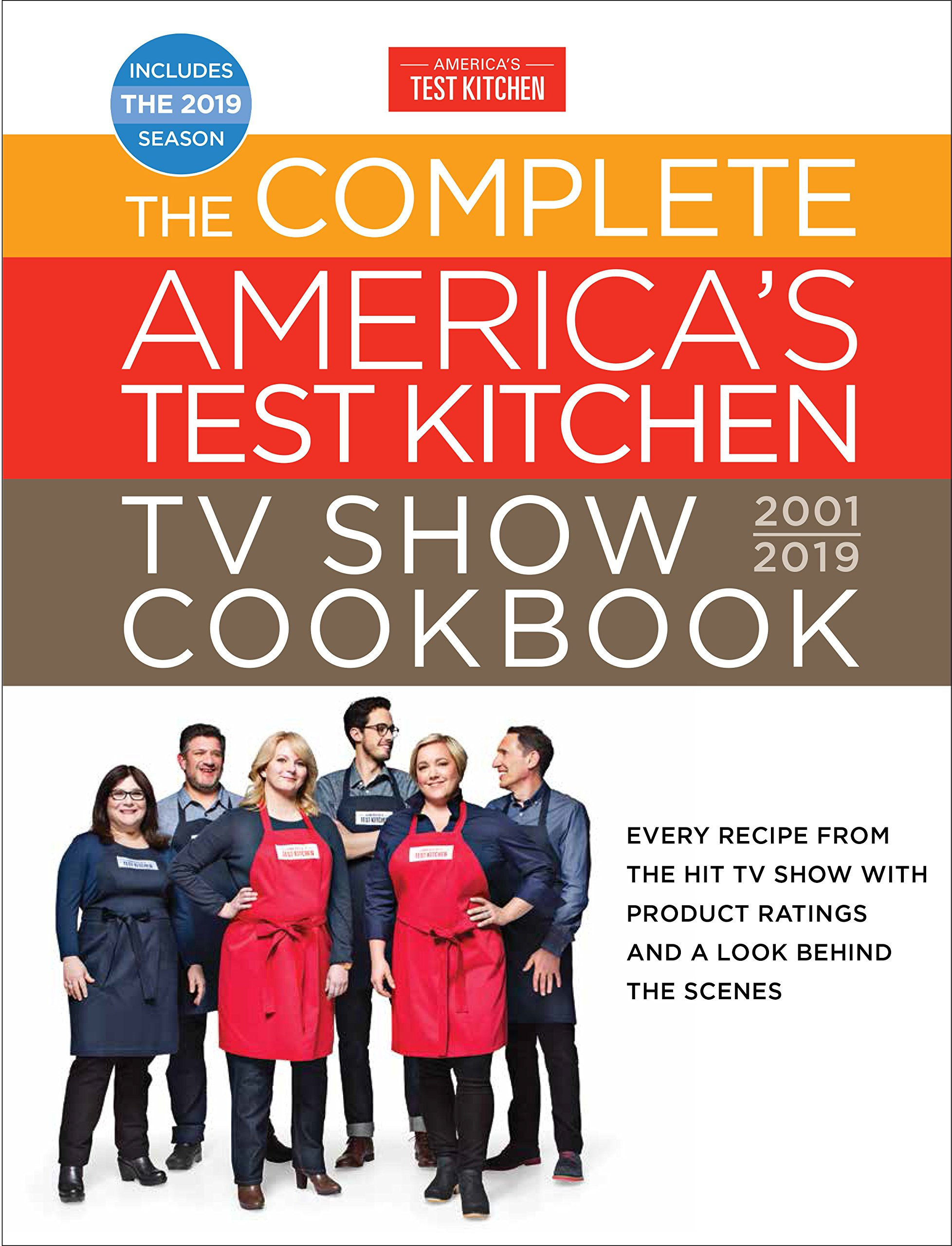 The Complete America's Test Kitchen TV Show Cookbook 2001 - 2019: Every Recipe From The Hit TV Show With Product Ratings A...