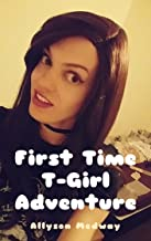 First Time T-Girl Adventure (Transsexual Erotica): Based on a True Story