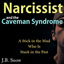 Narcissist and the Caveman Syndrome: A Stick in the Mud Who Is Stuck in the Past: Transcend Mediocrity, Book 151