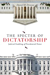 The Specter of Dictatorship: Judicial Enabling of Presidential Power (Stanford Studies in Law and Politics) (English Edition) Format Kindle