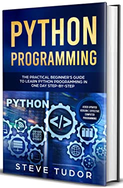 Python Programming: The Practical Beginner's Guide to Learn Python Programming in One Day Step-by-Step (#2020 Updated Version | Effective Computer Programming)