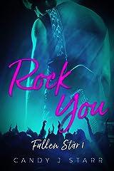 Rock You: A Rock Star Romance (Fallen Star Book 1) Kindle Edition