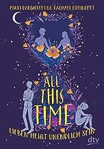 All This Time – Lieben heißt unendlich sein: Roman (German Edition)