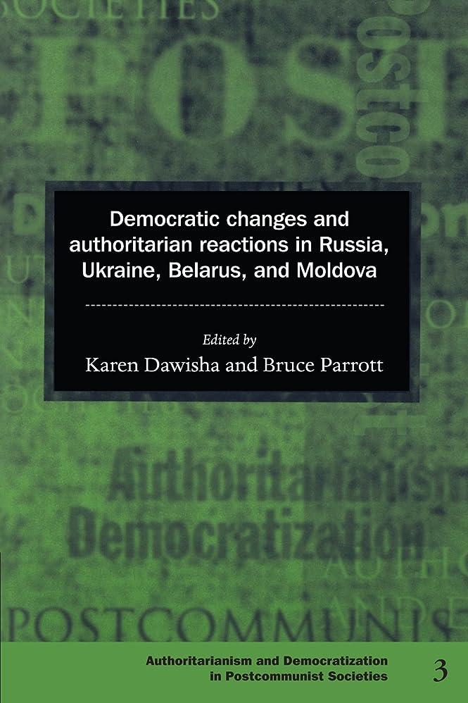 ハドル過去計画的Democratic Changes and Authoritarian Reactions in Russia, Ukraine, Belarus and Moldova (Democratization and Authoritarianism in Post-Communist Societies)