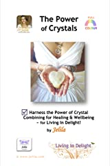 The Power of Crystals: Harness the Power of Crystal Combining for Healing & Wellbeing - for Living In Delight! Kindle Edition