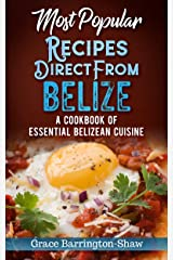 Most Popular Recipes Direct From Belize: A Cookbook of Essential Belizean Cuisine Kindle Edition