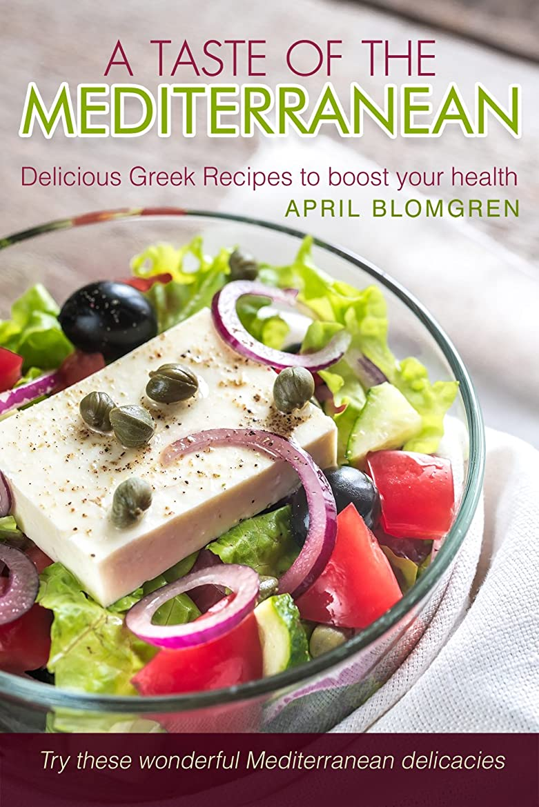 ショッピングセンターリース祝福するA Taste of The Mediterranean: Delicious Greek Recipes to Boost Your Health - Try These Wonderful Mediterranean Delicacies (English Edition)