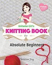 Knitwise Girl's Knitting Book for Absolute Beginners: Learn by Video, Start Your First Knitting Project Today! (Knitwise Girl's Knitting Series 1)