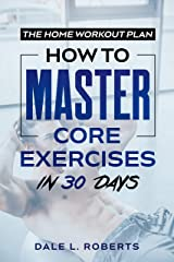 The Home Workout Plan: How to Master Core Exercises in 30 Days (Fitness Short Reads Book 3) Kindle Edition