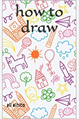 how to draw: Easy Techniques and Step-by-Step Drawings for Kids Kindle Edition