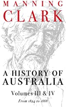 A History Of Australia (Volumes 3 & 4): From 1824 to 1888
