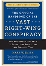 The Official Handbook of the Vast Right-wing Conspiracy 2006: The Arguments You Need to Defeat The Loony Left This Election Year