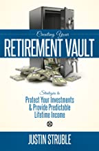 Creating Your Retirment Vault: Strategies to Protect Your Investments & Provide Predictable Lifetime Income