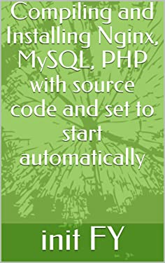 Compiling and Installing Nginx, MySQL, PHP with source code and set to start automatically