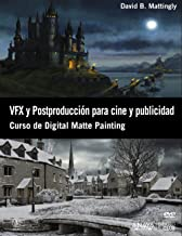 VFX y postproducción para cine y publicidad / The Digital matte Painting Handbook: Curso de Digital Matte Painting (Spanish Edition)