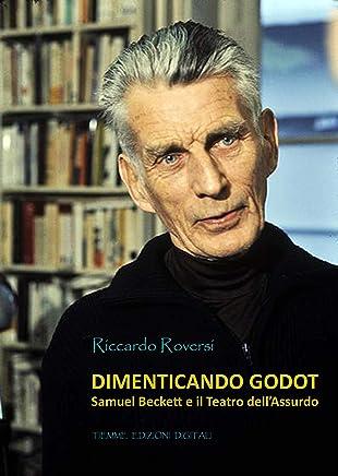 Dimenticando Godot: Samuel Backett e il Teatro dellAssurdo