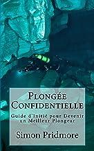 Livres Plongée Confidentielle: Guide d'Initié pour Devenir un Meilleur Plongeur PDF
