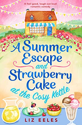 A Summer Escape and Strawberry Cake at the Cosy Kettle: A feel good, laugh out loud romantic comedy (English Edition)