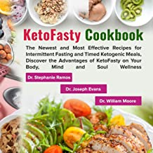 KetoFasty Cookbook: The Newest and Most Effective Recipes for Intermittent Fasting and Timed Ketogenic Meals, Discover the Advantages of Ketofasty on Your Body, Mind and Soul Wellness