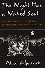 The Night Has a Naked Soul: Witchcraft and Sorcery among the Western Cherokee (The Iroquois and Their Neighbors)