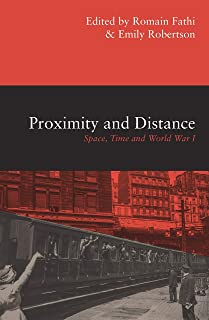 Proximity and Distance: Space, Time and World War I