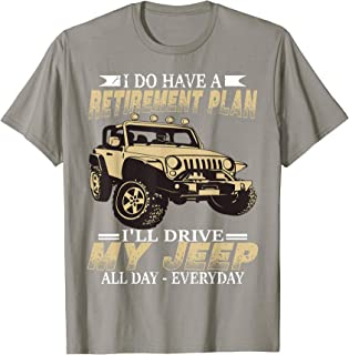Retirement Plan-Drive My-Jeep-All Day-Everyday-T Shirt