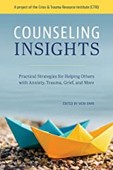 Counseling Insights: Practical Strategies for Helping Others with Anxiety, Trauma, Grief, and More Kindle Edition