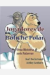 Jogadores de Boliche Polar: Uma História sem Palavras (Histórias sem Palavras Book 1) Kindle Edition