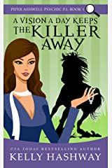 A Vision a Day Keeps the Killer Away (Piper Ashwell Psychic P.I. Book 1) Kindle Edition