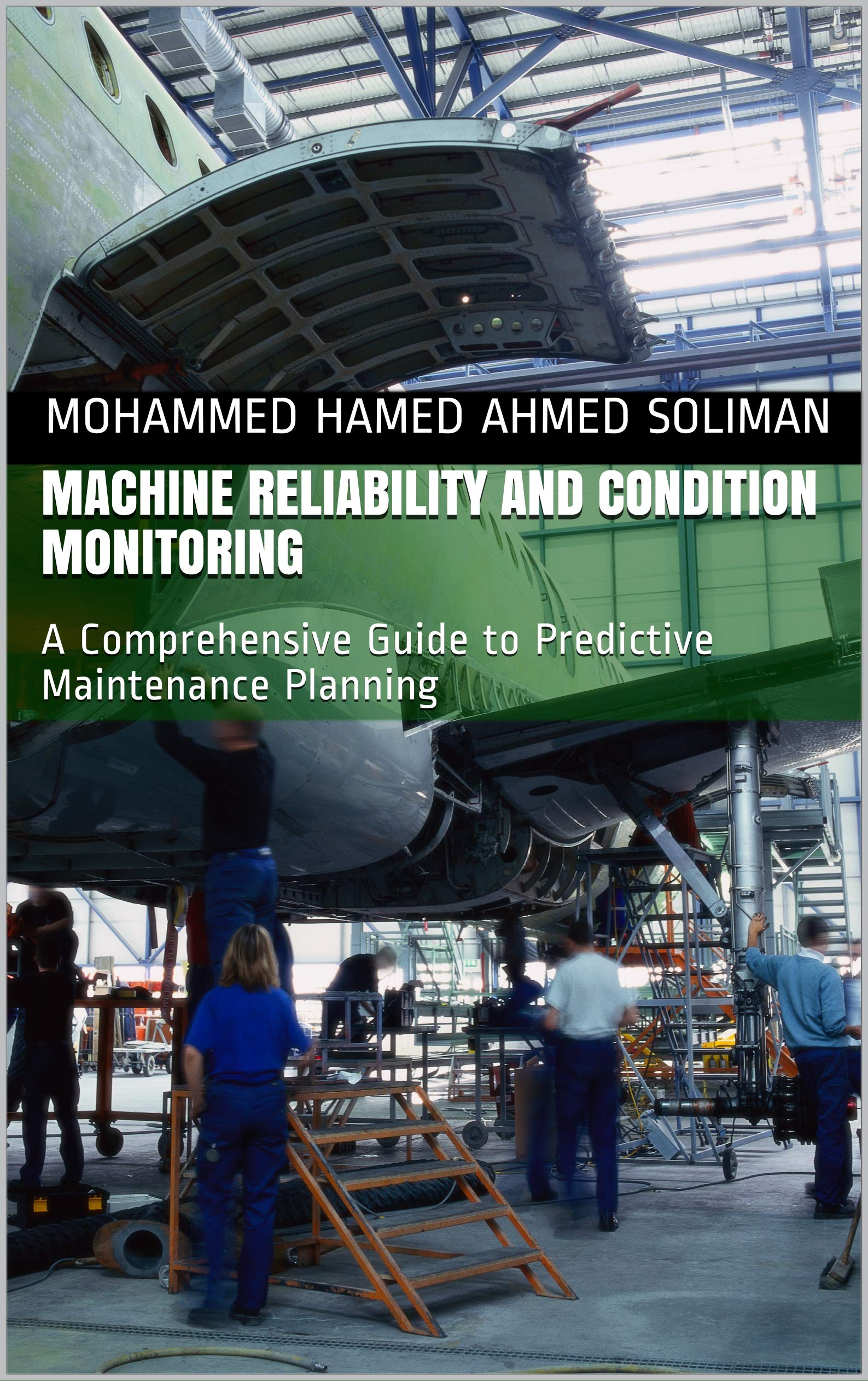 Machine Reliability and Condition Monitoring: A Comprehensive Guide to Predictive Maintenance Planning