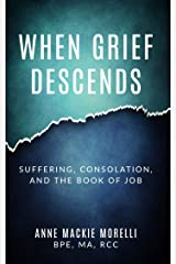 When Grief Descends: Suffering, Consolation, And The Book Of Job Kindle Edition