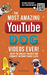 The Most Amazing YouTube Dog Videos Ever!: 120 of the Coolest, Craziest and Funniest Internet Doggy Clips