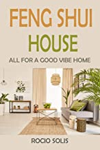 Feng Shui House: All For A Good Vibe Home (English Edition)