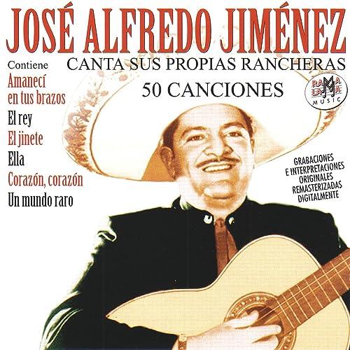 José Alfredo Jiménez Canta Sus Propias Rancheras (50 Canciones) [Remastered]