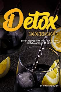 Detox Cookbook: Detox Recipes that will Help you to Naturally Cleanse Your Body