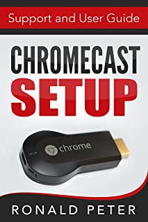 Chromecast: Setup, Support and User Guide (Streaming Devices