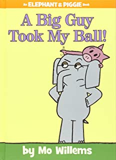 A Big Guy Took My Ball! (An Elephant and Piggie Book)