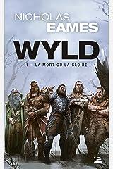 Wyld, T1 : La Mort ou la gloire (Wyld (1)) (French Edition) Paperback