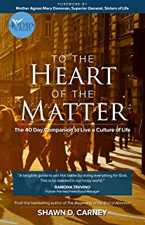 To the Heart of the Matter - The 40-Day Companion to Live a Culture of Life