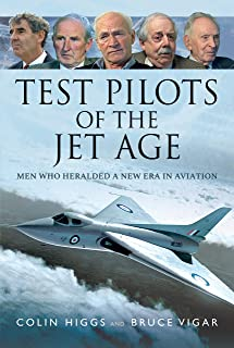 Test Pilots of the Jet Age: Men Who Heralded a New Era in Aviation