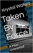 Taken By Force: A Man Unwanted