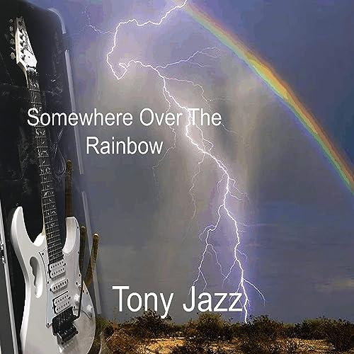 Somewhere Over the Rainbow de Tony Jazz en Amazon Music - Amazon.es