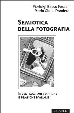 Semiotica della fotografia/ Nuova Edizione: Investigazioni teoriche e pratiche danalisi