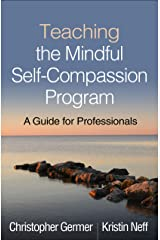 Teaching the Mindful Self-Compassion Program: A Guide for Professionals Kindle Edition