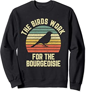 Funny The Birds Work for the Bourgeoisie Sweatshirt