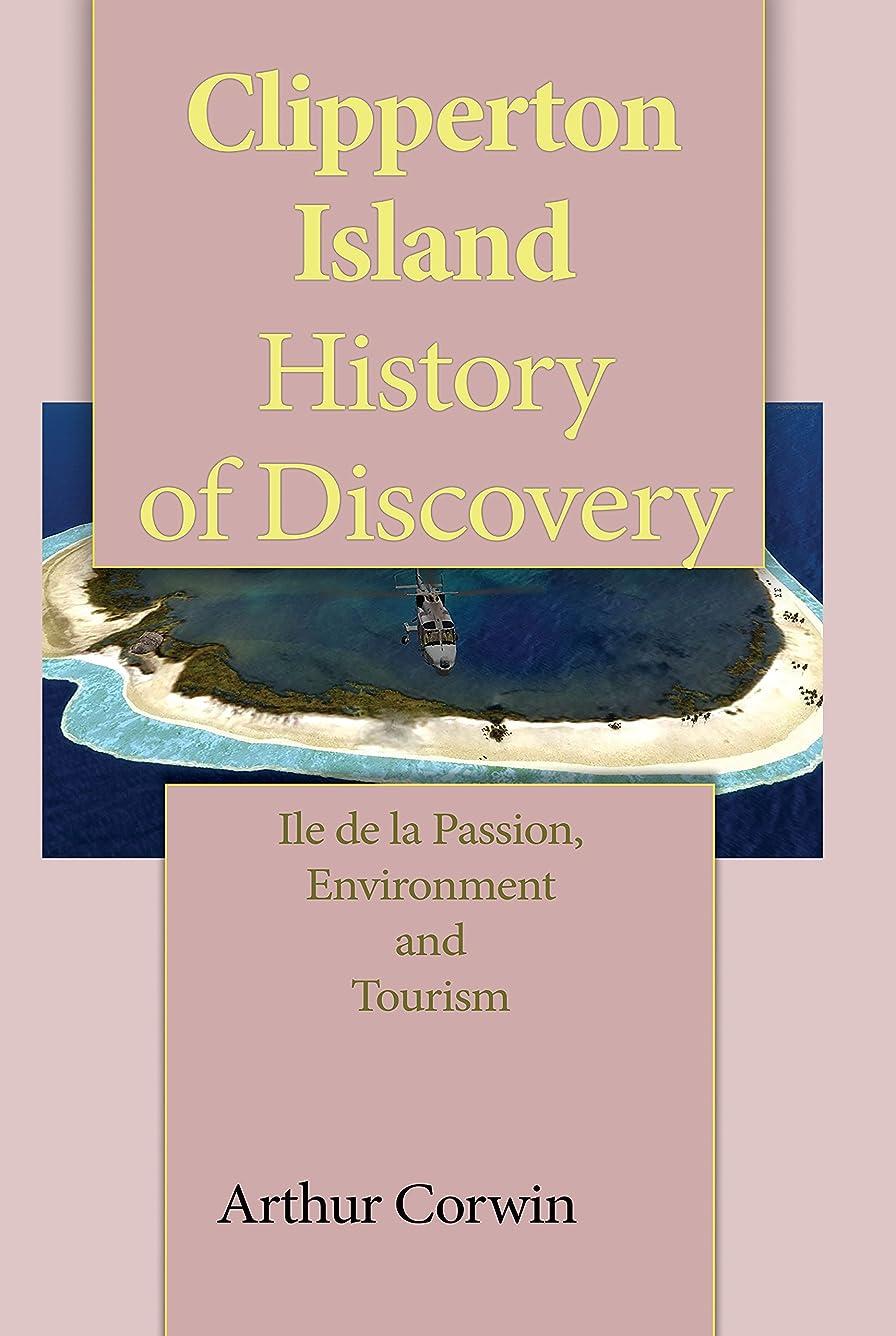 年齢上にスラムClipperton Island History of Discovery: Ile de la Passion, Environment and Tourism (English Edition)