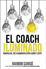 El Coach Iluminado: Manual de iluminación low cost (Desarrollo Personal y Autoayuda) (Spanish Edition) Kindle Edition