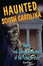 Haunted South Carolina: Ghosts and Strange Phenomena of the Palmetto State (Haunted Series)